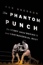 The Phantom Punch: The Story Behind Boxing's most Controversial Bout