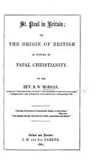 St  Paul in Britain  or  the origin of British as opposed to Papal Christianity PDF