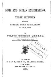 India and Indian Engineering: Three Lectures Delivered at the Royal Engineer Institute, Chatham, in July, 1872