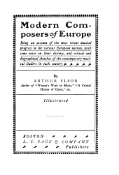 Modern Composers of Europe: Being an Account of the Most Recent Musical Progress in the Various European Nations, with Some Notes on Their History, and Critical and Biographical Sketches of the Contemporary Musical Leaders in Each Country