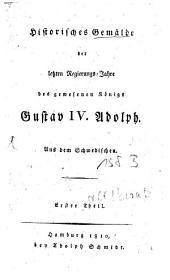 Historisches Gemälde der letzten Regierungs-Jahre des gewesenen Königs Gustav IV. Adolph: Aus dem Schwedischen, Band 1