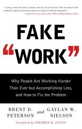 Fake Work: Why People Are Working Harder than Ever but Accomplishing Less, and How to Fix the Problem