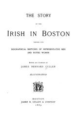 The Story of the Irish in Boston: Together with Biographical Sketches of Representative Men and Noted Women