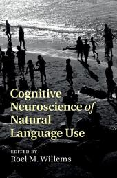 Cognitive Neuroscience of Natural Language Use
