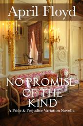 No Promise of the Kind: A Pride & Prejudice Variation