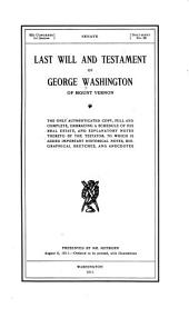 Last Will and Testament of George Washington, of Mount Vernon: The Only Authenticated Copy, Full and Complete, Embracing a Schedule of His Real Estate, and Explanatory Notes Thereto by the Testator; to which is Added Important Historical Notes, Biographical Sketches, and Anecdotes ...