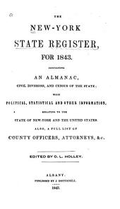 The New York State Register, for 1843: Containing an Almanac, Civil Divisions, and Census of the State; with Political, Statistical and Other Information...also, a Full List of County Officers, Attorneys, &c
