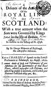 A Defence of the Antiquity of the Royal Line of Scotland: With a True Account when the Scots Were Govern'd by Kings in the Isle of Britain