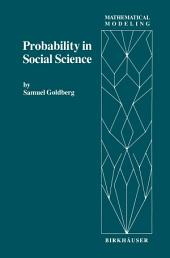 Probability in Social Science: Seven Expository Units Illustrating the Use of Probability Methods and Models, with Exercises, and Bibliographies to Guide Further Reading in the Social Science and Mathematics Literatures