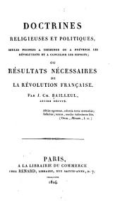 Doctrines religieuses et politiques seules propres a terminer... et a cilier les esprits: ou résultats neccesaires de la Revolution Française