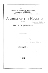Journal of the House of Representatives of the State of Missouri at the ... Session of the ... General Assembly: Volume 50, Part 1