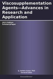 Viscosupplementation Agents—Advances in Research and Application: 2013 Edition: ScholarlyPaper