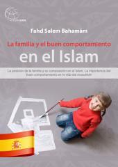 La familia y el buen comportamiento en el Islam: La posición de la familia y su composición en el Islam. La importancia del buen comportamiento en la vida del musulmán.