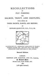 Recollections of Fly Fishing for Salmon, Trout, and Grayling: With Notes on Their Haunts, Habits, and History