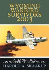 Wyoming Warbird Survivors 2003: A Handbook on where to find them