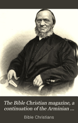 The Bible Christian Magazine A Continuation Of The Arminian Magazine Book PDF