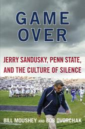 Game Over: Jerry Sandusky, Penn State, and the Cullture of Silence