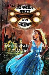 Das magische Amulett #122: Der Stein der Angst: Cassiopeiapress Romantic Thriller