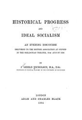 Historical Progress and Ideal Socialism: An Evening Discourse Delivered to the British Association at Oxford in the Sheldonian Theatre, 13th August 1894