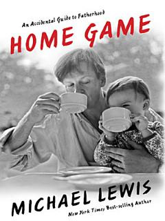 Home Game  An Accidental Guide to Fatherhood Book