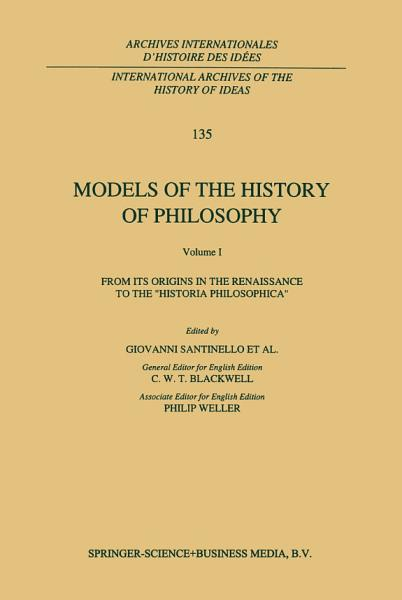 Models of the History of Philosophy  From its Origins in the Renaissance to the    Historia Philosophica