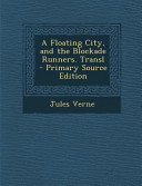 A Floating City  and the Blockade Runners  Transl   Primary Source Edition PDF