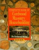 Complete Book of Cordwood Masonry Housebuilding