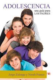 ADOLESCENCIA: Una guía para los Padres