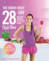 The Bikini Body 28-Day Healthy Eating & Lifestyle Guide: 200 Recipes and Weekly Menus to Kick Start Your Journey