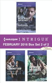 Harlequin Intrigue February 2016 - Box Set 2 of 2: Blue Ridge Ricochet\Fully Committed\Suspect Witness