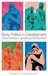 Body Politics in Development: Critical Debates in Gender and Development