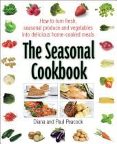 The Seasonal Cookbook: How to Turn Fresh, Seasonal Produce and Vegetables into Delicious Home-cooked Meals