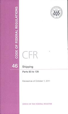 Code of Federal Regulations  Title 46  Shipping  PT  90 139  Revised as of October 1  2011 PDF