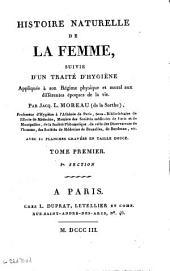 Histoire naturelle de la femme: suivie d'un traité d'hygiène, appliquée à son régime physique et moral aux différentes époques de la vie, Volume1