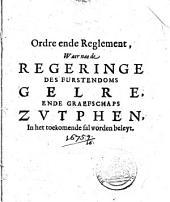 Ordre ende reglement, waer nae de regeringe des furstendoms Gelre, ende graefschaps Zvtphen, in het toekomende sal worden beleyt: Volume 1