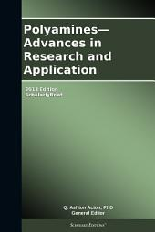 Polyamines—Advances in Research and Application: 2013 Edition: ScholarlyBrief