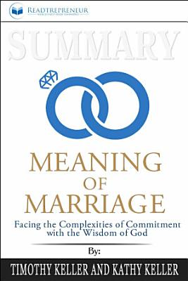 Summary  The Meaning of Marriage  Facing the Complexities of     PDF