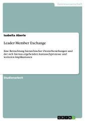 Leader-Member Exchange: Eine Betrachtung hierarchischer Zweierbeziehungen und der sich hieraus ergebenden Austauschprozesse und weiteren Implikationen