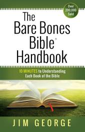 The Bare Bones Bible® Handbook: 10 Minutes to Understanding Each Book of the Bible