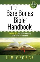 The Bare Bones Bible® Handbook: 10 Minutes to Understanding Each Book of the Bible