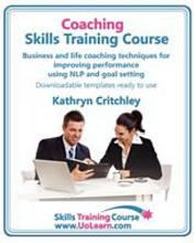 Coaching Skills Training Course  Business and Life Coaching Techniques for Improving Performance Using Nlp and Goal Setting  Your Toolkit to Coaching PDF