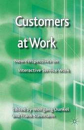 Customers at Work: New Perspectives on Interactive Service Work
