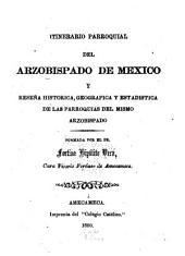 Itinerario parroquial del arzobispado de Mexico y reseña historica, geografica y estadistica de las parroquias del mismo arzobispado