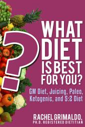 What Diet is Best for You?: GM Diet, Juicing, Paleo, Ketogenic, and 5:2 Diet