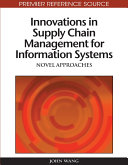 Innovations in Supply Chain Management for Information Systems: Novel Approaches