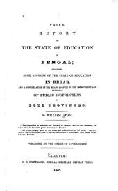 Third Report on the State of Education in Bengal;: Including Some Account of the State of Education in Behar, and a Consideration of the Means Adapted to the Improvement and Extension of Public Instruction in Both Provinces