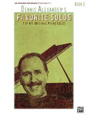Dennis Alexander's Favorite Solos, Book 3: 7 of His Original Piano Solos