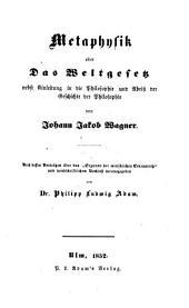 Nachgelassene Schriften über Philosophie: Metaphysik oder Das Weltgesetz, Band 1