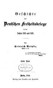 Geschichte der deutschen Freiheitskriege in den Jahren 1813 und 1814: Band 1