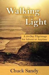 Walking into the Light: A 28-Day Pilgrimage for Advent or Anytime